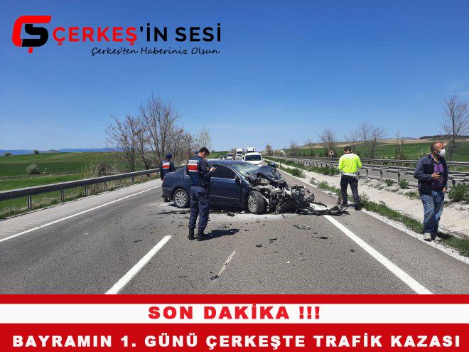 ÇERKEŞ'TE BAYRAM GÜNÜ TRAFİK KAZASI