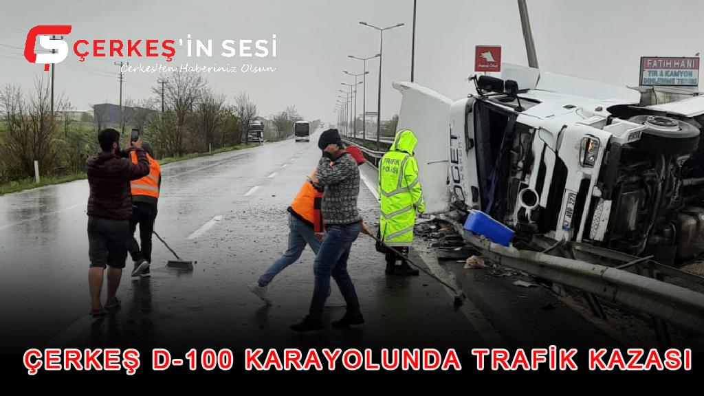ÇERKEŞ D-100 KARAYOLUNDA TRAFİK KAZASI